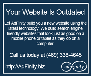 Your Website Is Outdated. Let AdFinity build you a new website using the latest technology. We build search engine friendly websites that look just as good on a mobile phone or tablet as they do on a computer.  Call us today at (469) 338-4645.